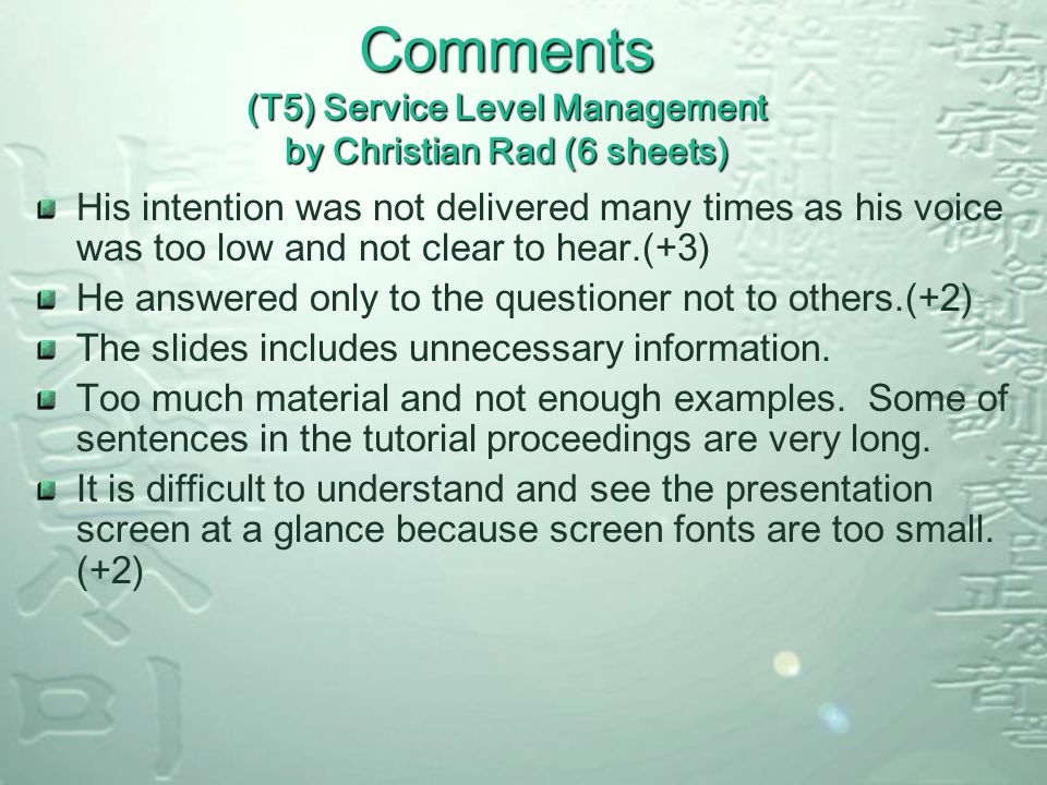Comments (T5) Service Level Management by Christian Rad (6 sheets) His intention was not delivered many times as his voice was too low and not clear t