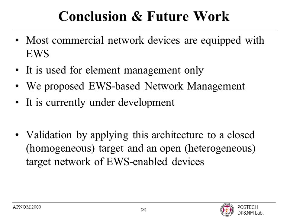 POSTECH DP&NM Lab. (8)(8) APNOM 2000 Conclusion & Future Work Most commercial network devices are equipped with EWS It is used for element management