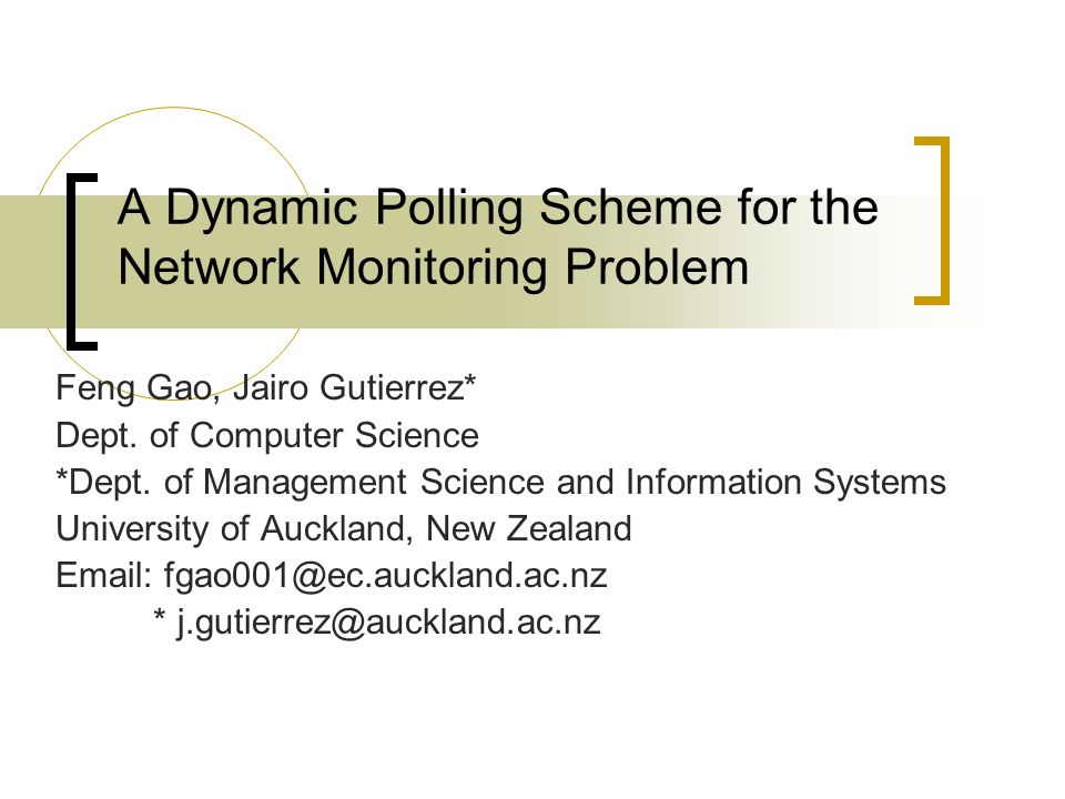 A Dynamic Polling Scheme for the Network Monitoring Problem Feng Gao, Jairo Gutierrez* Dept.