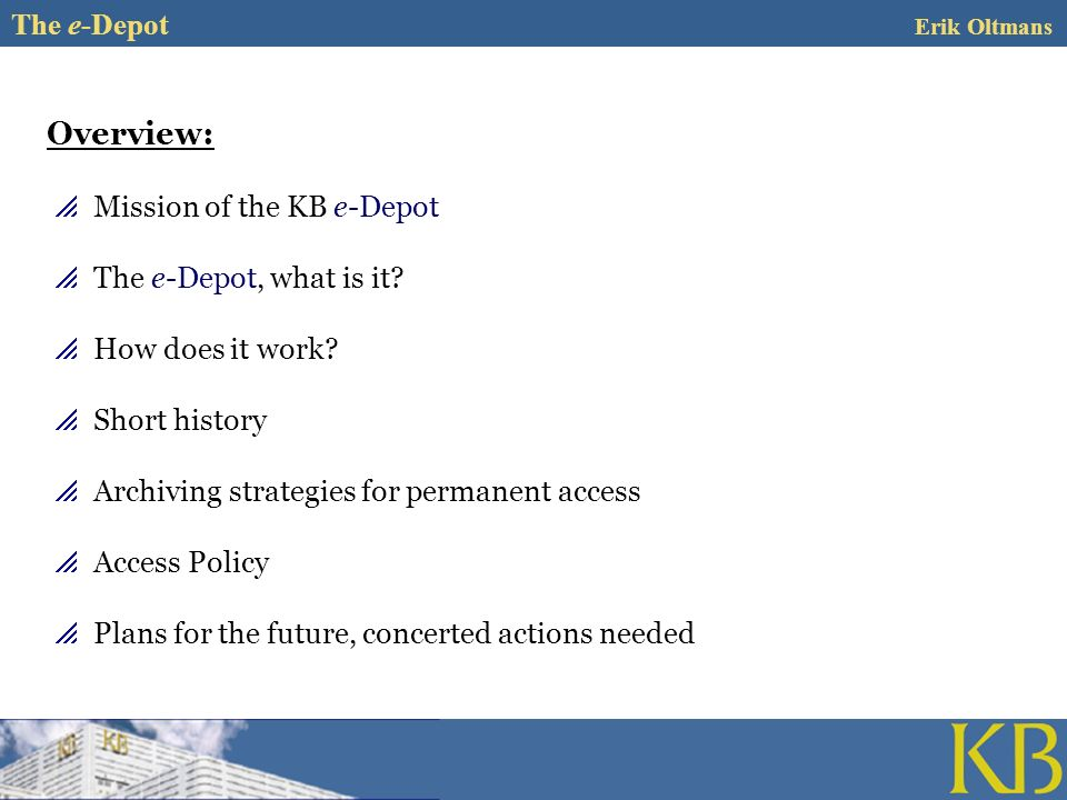 Overview: Mission of the KB e-Depot The e-Depot, what is it.