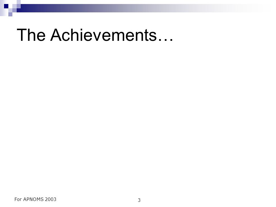 For APNOMS 2003 3 The Achievements…