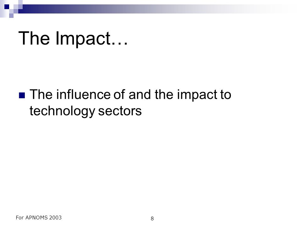 For APNOMS 2003 8 The Impact… The influence of and the impact to technology sectors