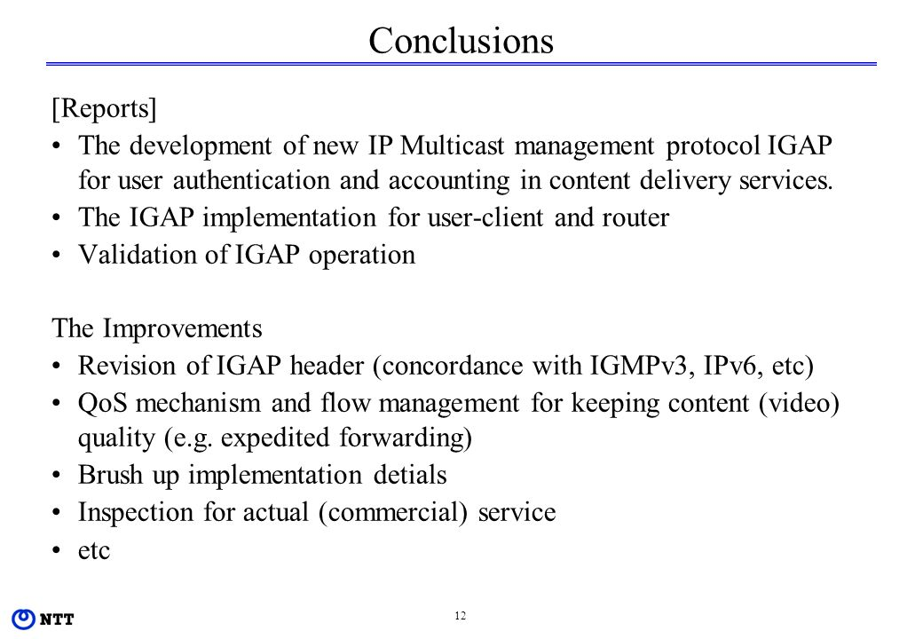 12 Conclusions [Reports] The development of new IP Multicast management protocol IGAP for user authentication and accounting in content delivery services.