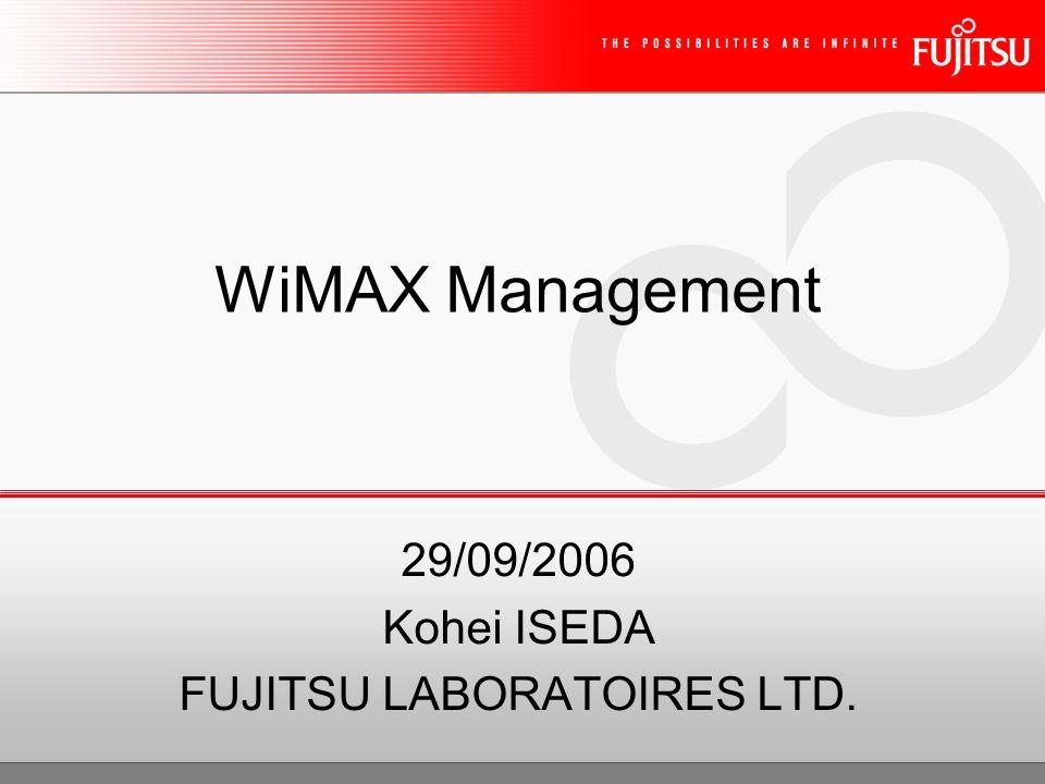 WiMAX Management 29/09/2006 Kohei ISEDA FUJITSU LABORATOIRES LTD.