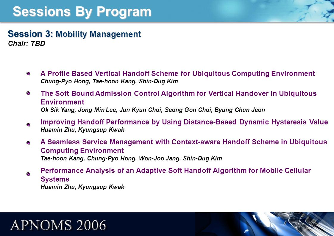 Sessions By Program Short Paper Program Session 20: Mixing Heterogeneous Address Spaces in A Single Edge Network Session 21: Delivery and Storage Architecture for sensed information using SNMP Session 22: GISness System for Fast TSP Solving and Supporting Decision Making Session 23: A DNS based New Route Optimization Scheme with Fast Neighbor Discovery in Mobile IPv6 Networks Session 24: Performance Analysis of Group Handoff in Multihop Mesh Relay System Session 25: DSMRouter: a DiffServ-based multicast router