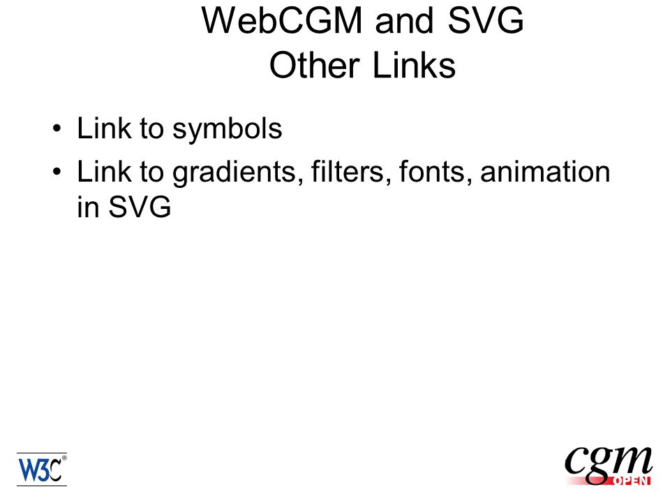 WebCGM and SVG Other Links Link to symbols Link to gradients, filters, fonts, animation in SVG