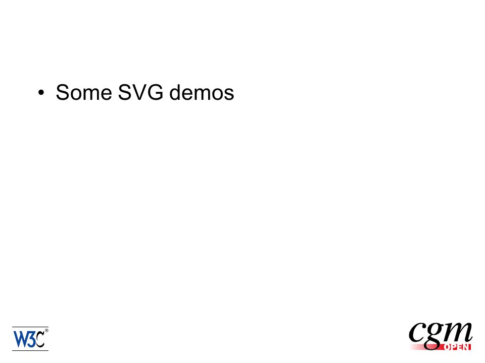 WebCGM & SVG compared WebCGM: –Profile of an established ISO standard –Communication and exchange in existing customer networks –Binary encoding, completely defined, self contained –No proprietary data