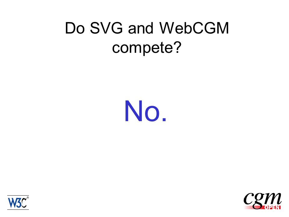 Do SVG and WebCGM compete No.