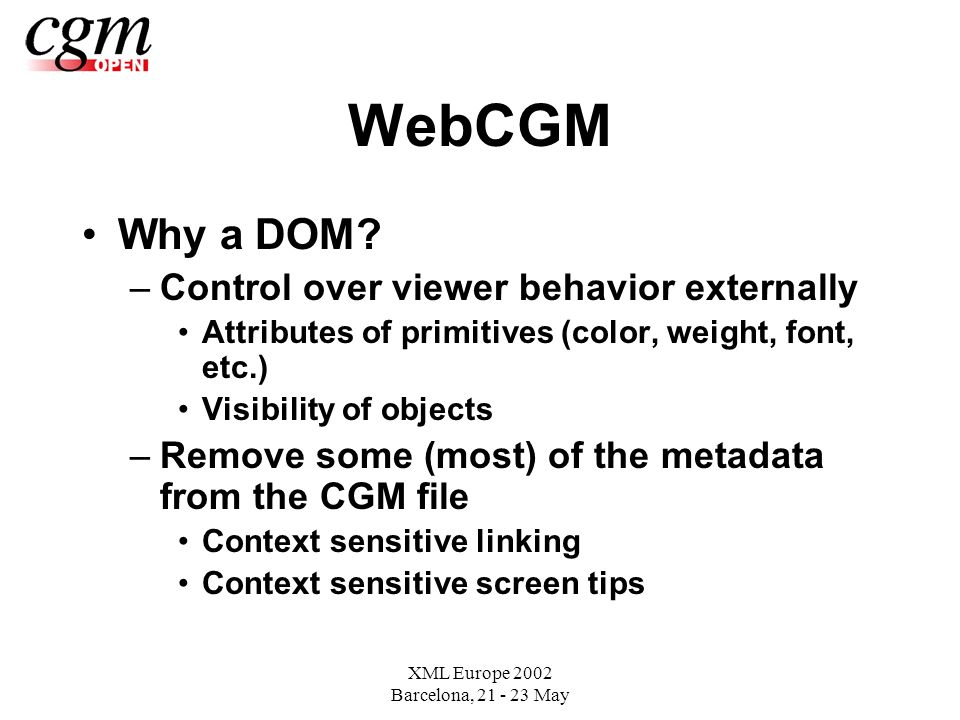 XML Europe 2002 Barcelona, May WebCGM Why a DOM.