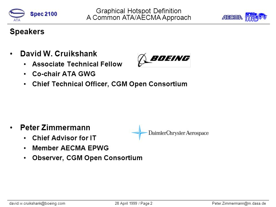 Graphical Hotspot Definition A Common ATA/AECMA Approach Spec 2100 28 April 1999 / Page 2Peter.Zimmermann@m.dasa.dedavid.w.cruikshank@boeing.com Speakers David W.