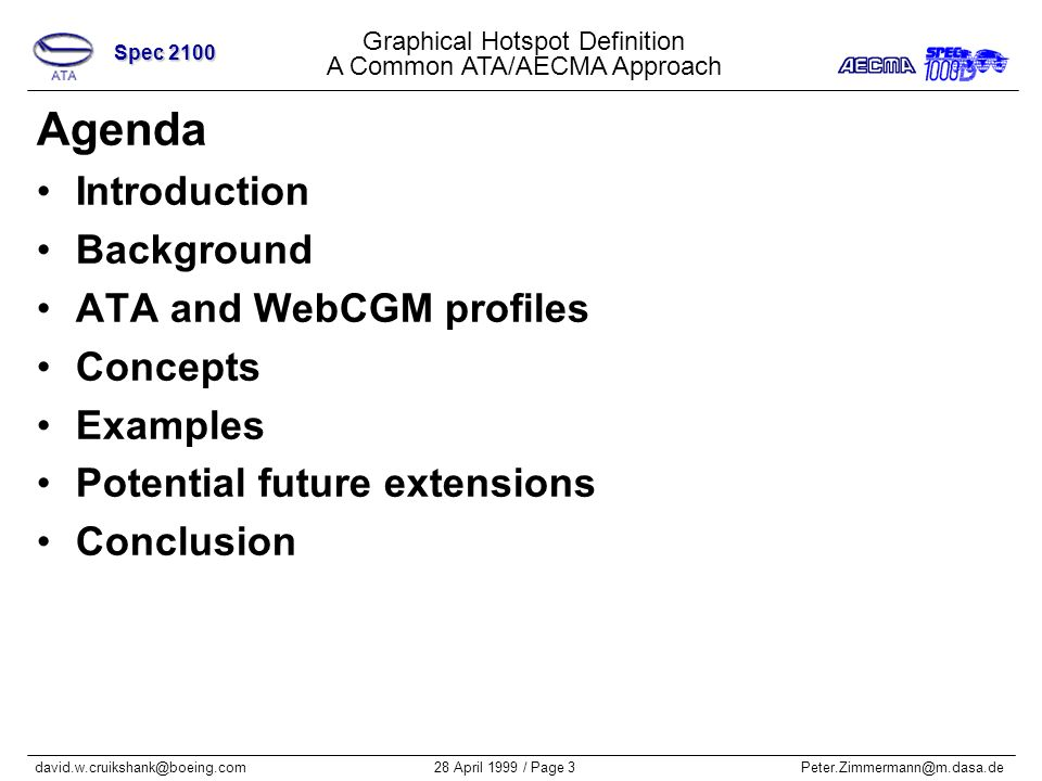 Graphical Hotspot Definition A Common ATA/AECMA Approach Spec 2100 28 April 1999 / Page 3Peter.Zimmermann@m.dasa.dedavid.w.cruikshank@boeing.com Agenda Introduction Background ATA and WebCGM profiles Concepts Examples Potential future extensions Conclusion
