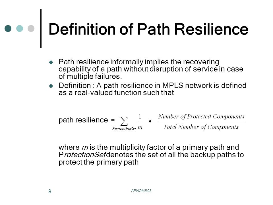 APNOMS03 8 Definition of Path Resilience Path resilience informally implies the recovering capability of a path without disruption of service in case