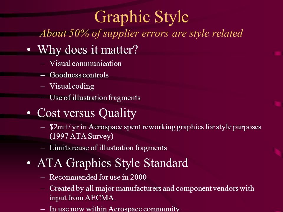 Graphic Style About 50% of supplier errors are style related Why does it matter? –Visual communication –Goodness controls –Visual coding –Use of illus