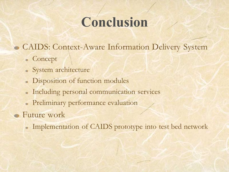 Conclusion CAIDS: Context-Aware Information Delivery System Concept System architecture Disposition of function modules Including personal communicati