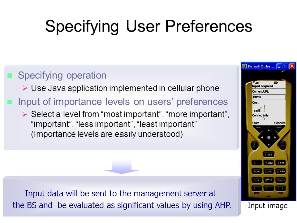 Specifying User Preferences Specifying operation Use Java application implemented in cellular phone Input of importance levels on users preferences Se