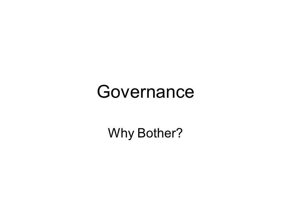 Governance Why Bother