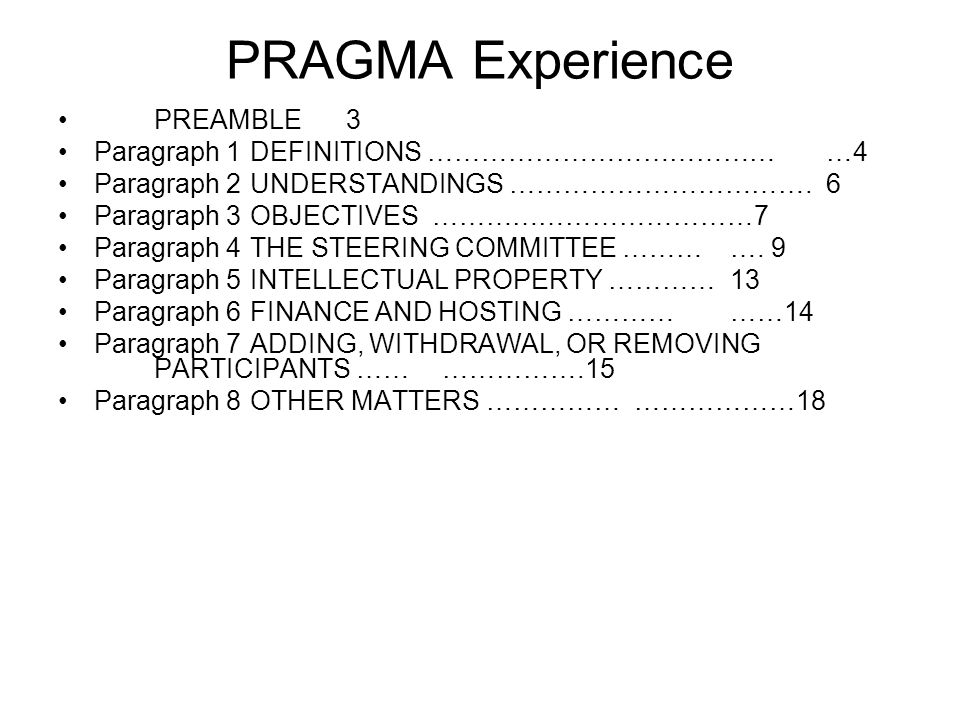 PRAGMA Experience PREAMBLE3 Paragraph 1DEFINITIONS ……………………………………4 Paragraph 2UNDERSTANDINGS …………………………….6 Paragraph 3OBJECTIVES ………………………………7 Paragraph 4THE STEERING COMMITTEE ………….