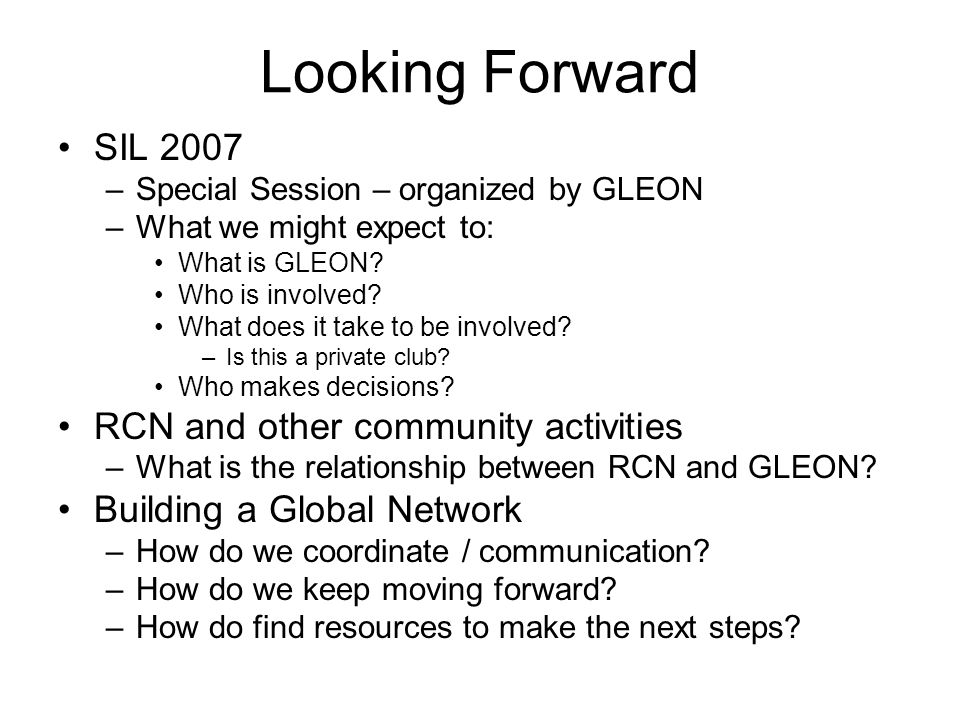 Looking Forward SIL 2007 –Special Session – organized by GLEON –What we might expect to: What is GLEON.