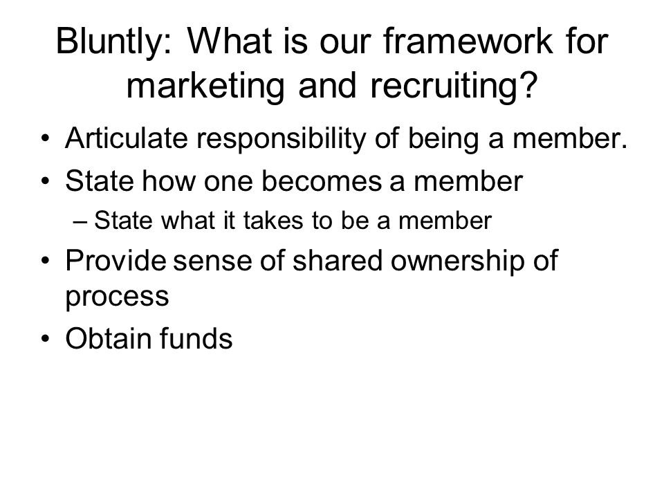 Bluntly: What is our framework for marketing and recruiting.