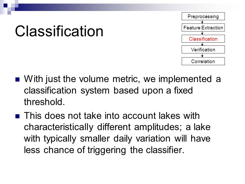 Classification With just the volume metric, we implemented a classification system based upon a fixed threshold.