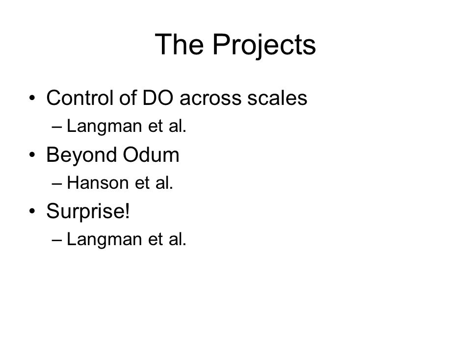 The Projects Control of DO across scales –Langman et al. Beyond Odum –Hanson et al. Surprise! –Langman et al.