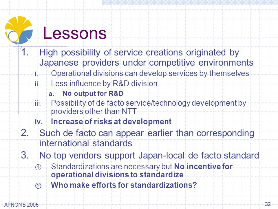 APNOMS 2006 32 Lessons 1. High possibility of service creations originated by Japanese providers under competitive environments i. Operational divisio