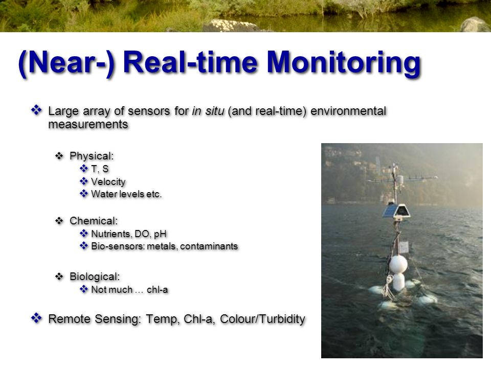 (Near-) Real-time Monitoring Large array of sensors for in situ (and real-time) environmental measurements Physical: T, S Velocity Water levels etc. C