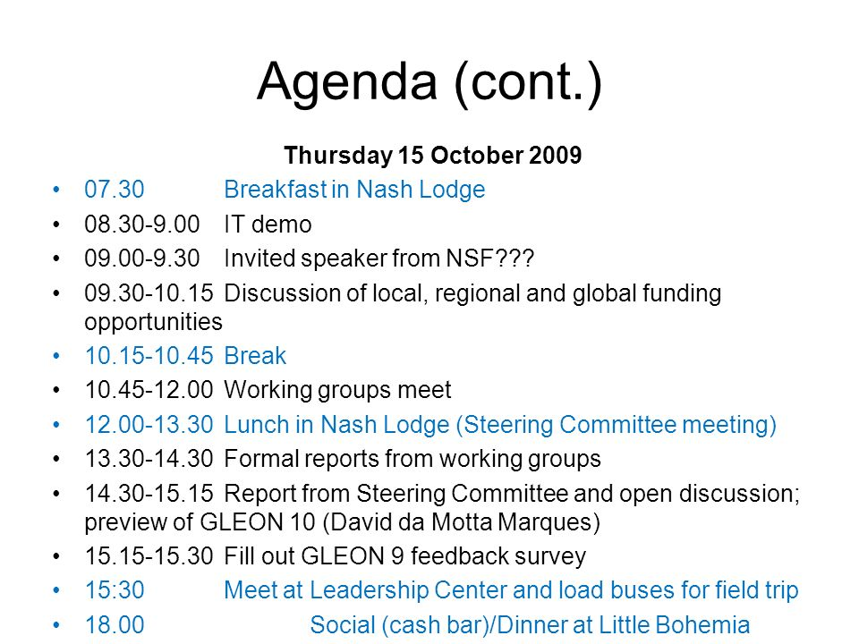 Agenda (cont.) Thursday 15 October 2009 07.30Breakfast in Nash Lodge 08.30-9.00IT demo 09.00-9.30Invited speaker from NSF??.