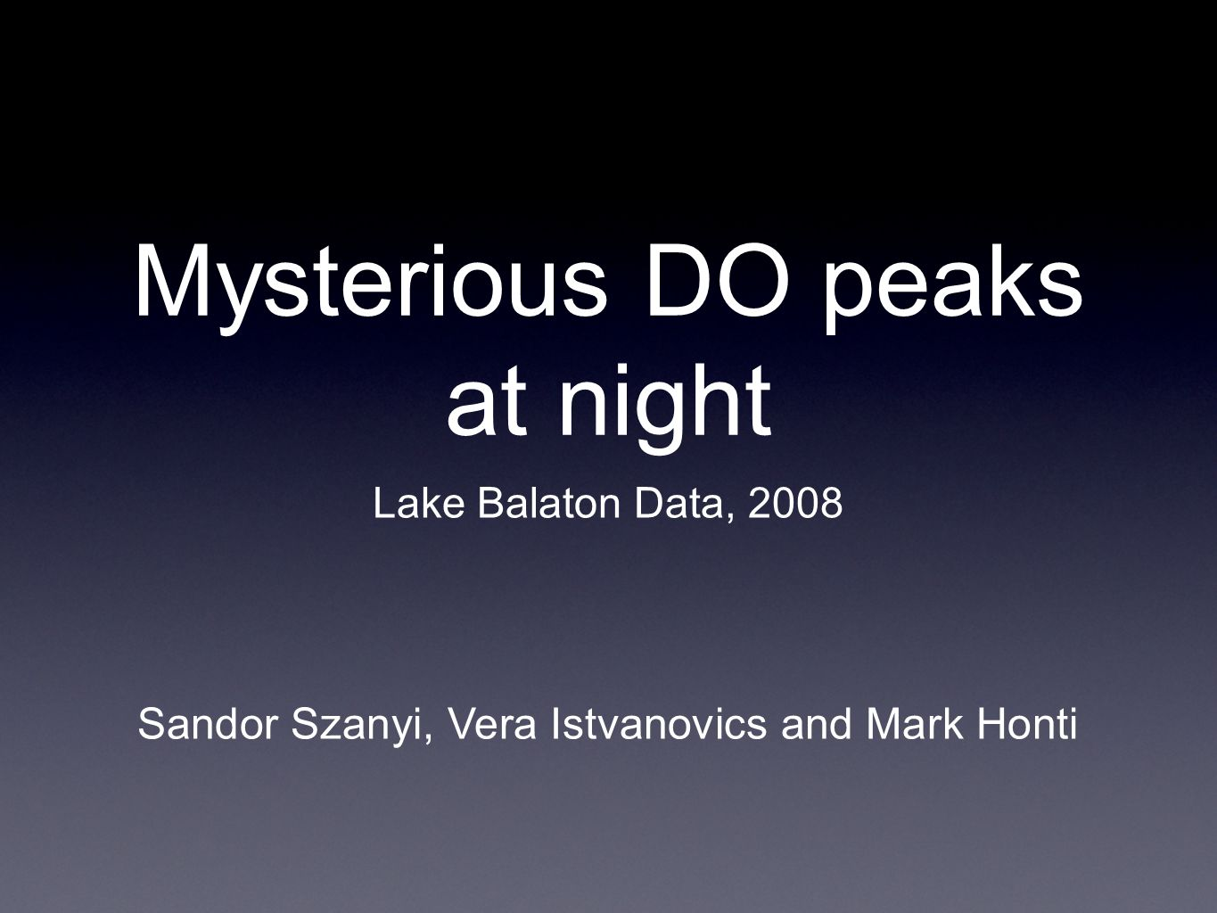 Mysterious DO peaks at night Lake Balaton Data, 2008 Sandor Szanyi, Vera Istvanovics and Mark Honti