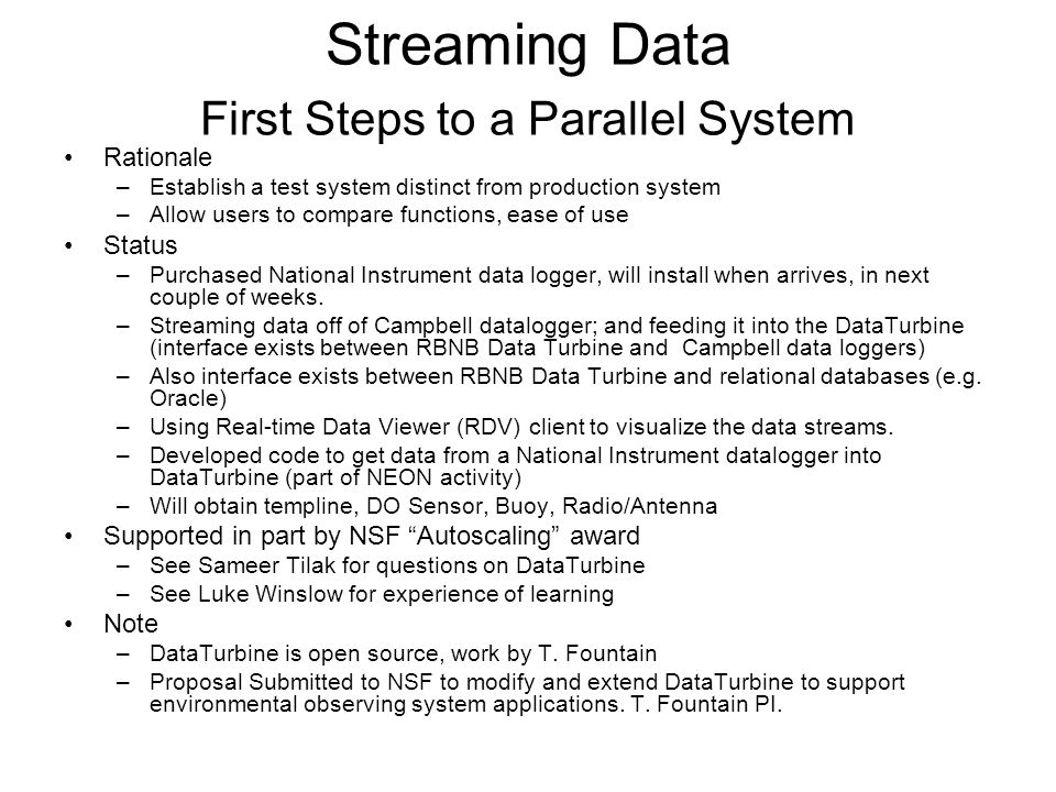 Streaming Data First Steps to a Parallel System Rationale –Establish a test system distinct from production system –Allow users to compare functions,