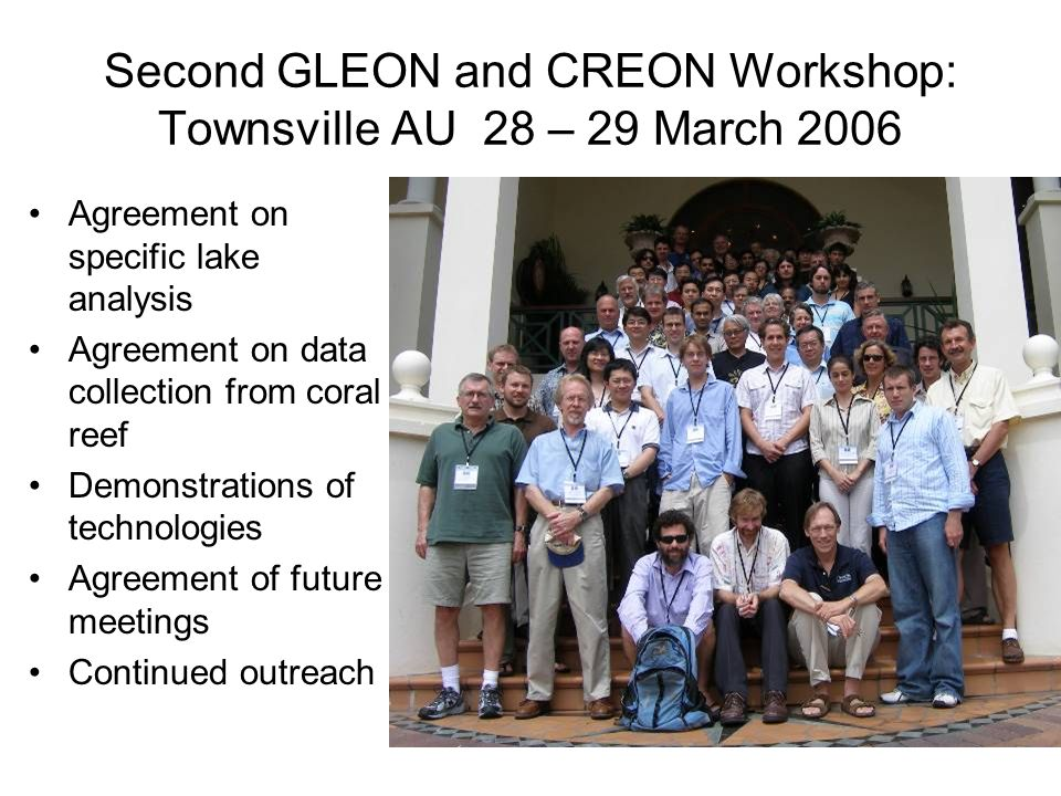 Second GLEON and CREON Workshop: Townsville AU 28 – 29 March 2006 Agreement on specific lake analysis Agreement on data collection from coral reef Dem