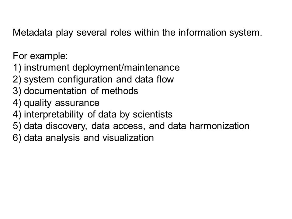 Metadata play several roles within the information system.