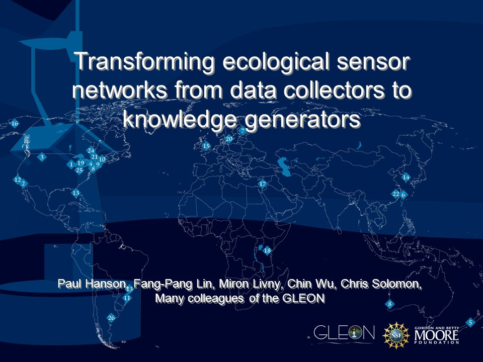 Paul Hanson, Fang-Pang Lin, Miron Livny, Chin Wu, Chris Solomon, Many colleagues of the GLEON Transforming ecological sensor networks from data collectors to knowledge generators