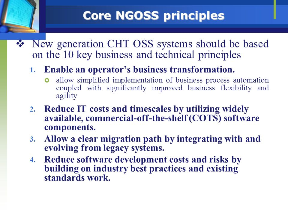 Core NGOSS principles New generation CHT OSS systems should be based on the 10 key business and technical principles 1. Enable an operators business t