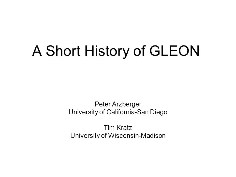 A Short History of GLEON Peter Arzberger University of California-San Diego Tim Kratz University of Wisconsin-Madison