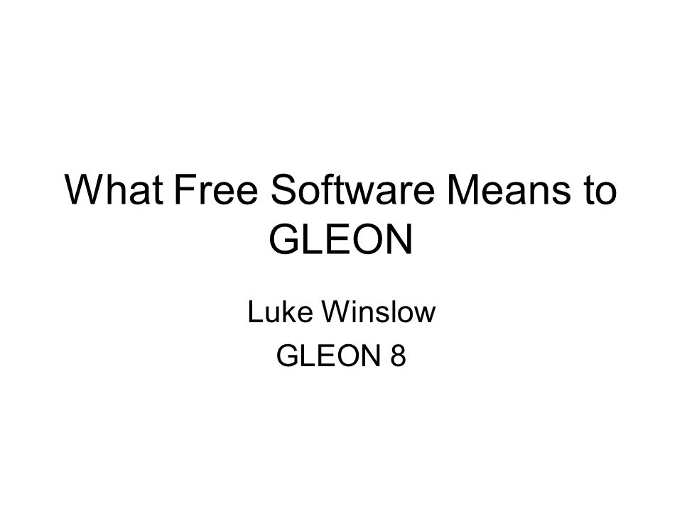 What Free Software Means to GLEON Luke Winslow GLEON 8