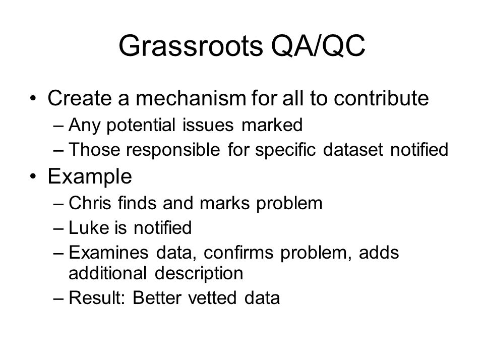 Grassroots QA/QC Create a mechanism for all to contribute –Any potential issues marked –Those responsible for specific dataset notified Example –Chris