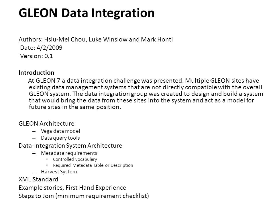 GLEON Data Integration Authors: Hsiu-Mei Chou, Luke Winslow and Mark Honti Date: 4/2/2009 Version: 0.1 Introduction At GLEON 7 a data integration challenge was presented.