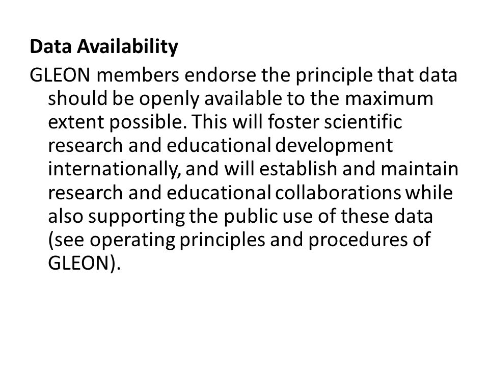 Data Availability GLEON members endorse the principle that data should be openly available to the maximum extent possible.
