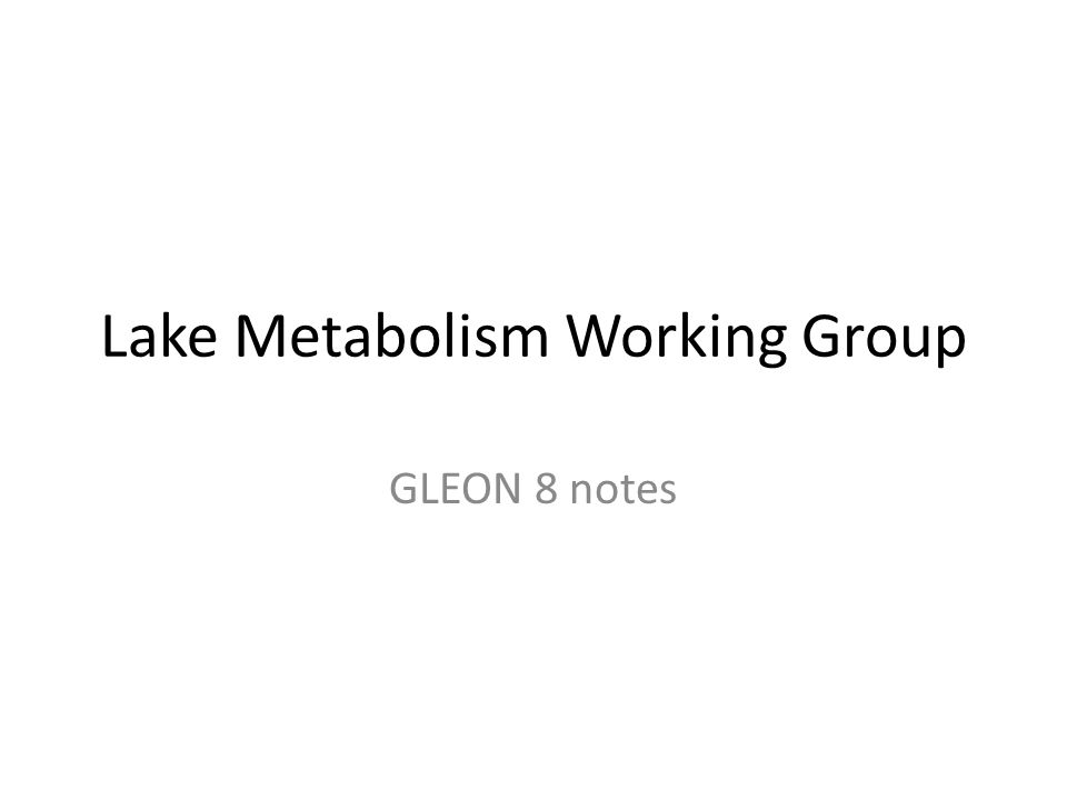 Lake Metabolism Working Group GLEON 8 notes