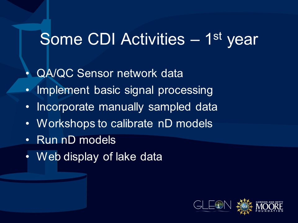Some CDI Activities – 1 st year QA/QC Sensor network data Implement basic signal processing Incorporate manually sampled data Workshops to calibrate nD models Run nD models Web display of lake data