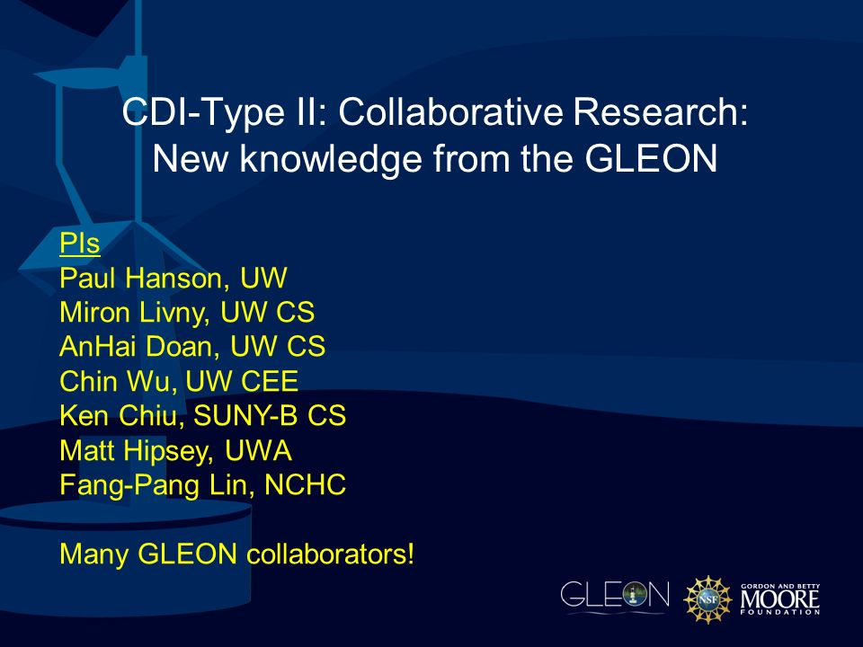 CDI-Type II: Collaborative Research: New knowledge from the GLEON PIs Paul Hanson, UW Miron Livny, UW CS AnHai Doan, UW CS Chin Wu, UW CEE Ken Chiu, SUNY-B CS Matt Hipsey, UWA Fang-Pang Lin, NCHC Many GLEON collaborators!