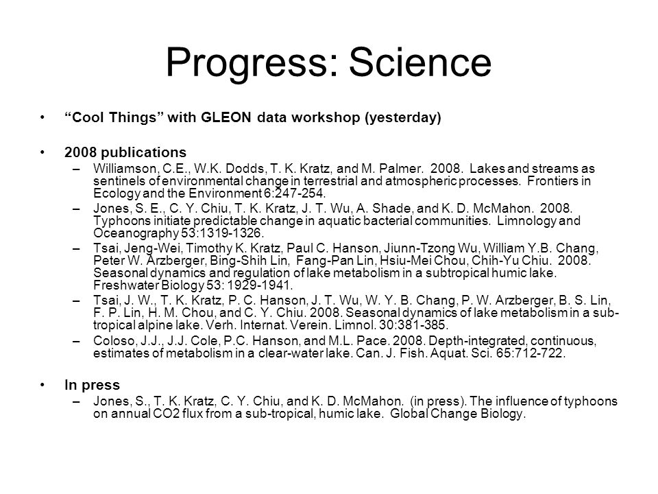 Progress: Science Cool Things with GLEON data workshop (yesterday) 2008 publications –Williamson, C.E., W.K.