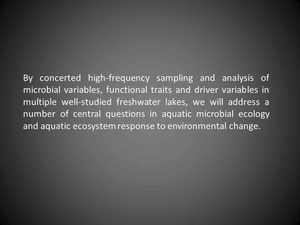 By concerted high-frequency sampling and analysis of microbial variables, functional traits and driver variables in multiple well-studied freshwater lakes, we will address a number of central questions in aquatic microbial ecology and aquatic ecosystem response to environmental change.
