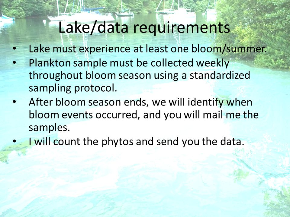 Why this is a cool thing Cyanobacterial blooms are increasing every year in geographical range and frequency; there is much we do not know One of the first attempts to utilize the GLEON network to conduct large-scale, collaborative biology; perhaps a model for future GLEON research?