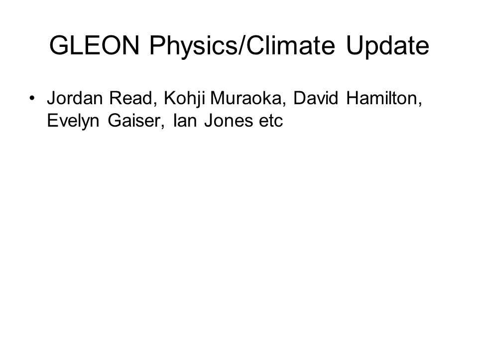 GLEON Physics/Climate Update Jordan Read, Kohji Muraoka, David Hamilton, Evelyn Gaiser, Ian Jones etc