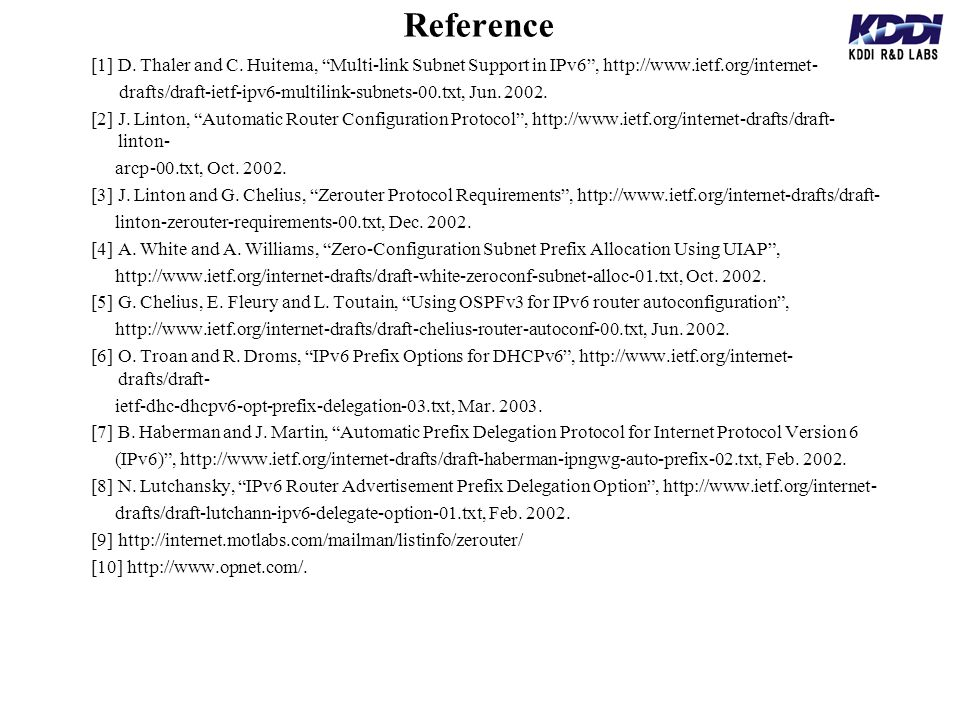 Reference [1] D. Thaler and C. Huitema, Multi-link Subnet Support in IPv6, http://www.ietf.org/internet- drafts/draft-ietf-ipv6-multilink-subnets-00.t