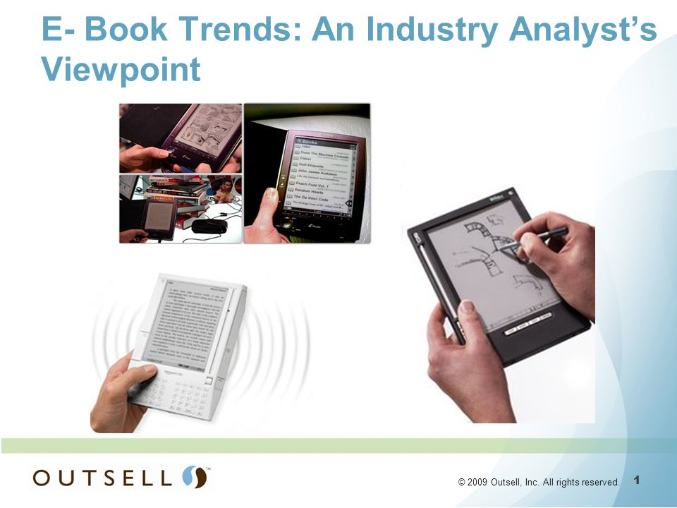 1 1 © 2009 Outsell, Inc. All rights reserved. E- Book Trends: An Industry Analysts Viewpoint