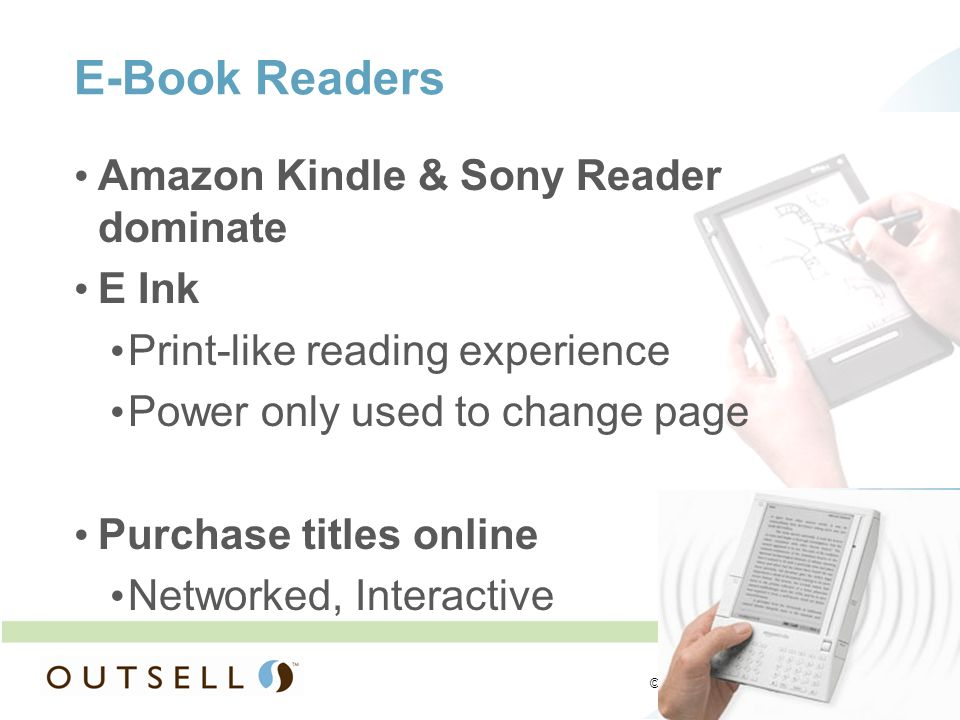 5 5 © 2009 Outsell, Inc. All rights reserved. E-Book Readers Amazon Kindle & Sony Reader dominate E Ink Print-like reading experience Power only used