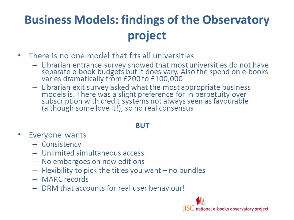 Business Models: findings of the Observatory project There is no one model that fits all universities – Librarian entrance survey showed that most uni